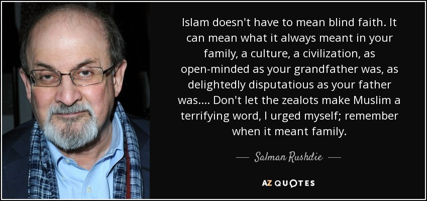 Salman Rushdie Quote Islam Doesnt Have To Mean Blind Faith It Can