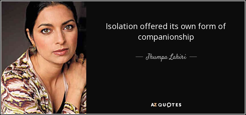 Isolation offered its own form of companionship - Jhumpa Lahiri