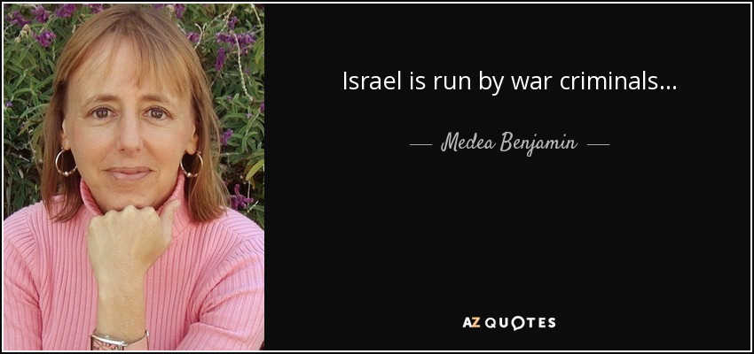 Israel is run by war criminals... - Medea Benjamin