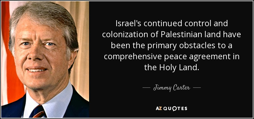 Jimmy Carter Quote Israels Continued Control And Colonization Of