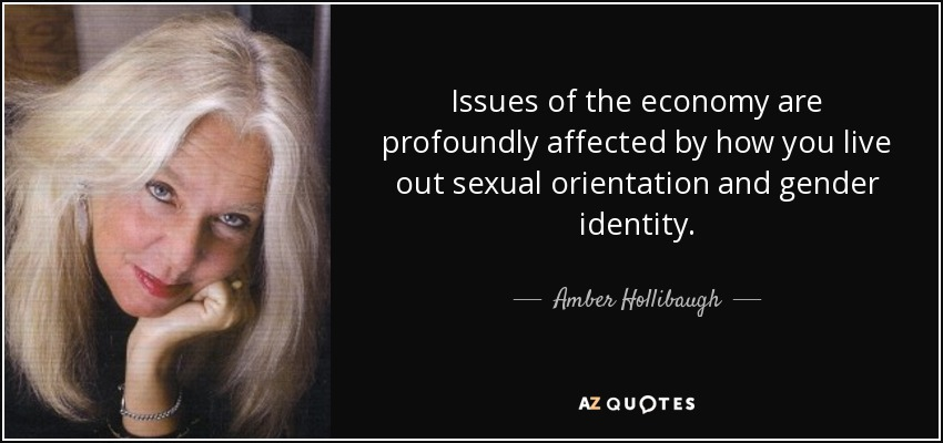 Issues of the economy are profoundly affected by how you live out sexual orientation and gender identity. - Amber Hollibaugh