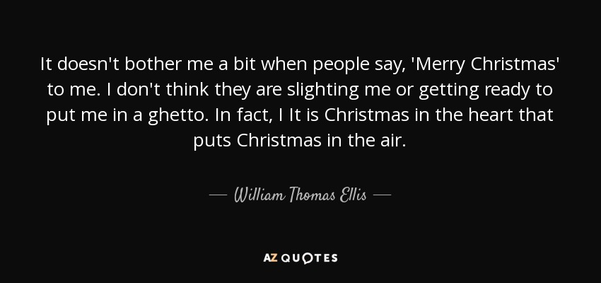 William Thomas Ellis Quote It Doesnt Bother Me A Bit When People