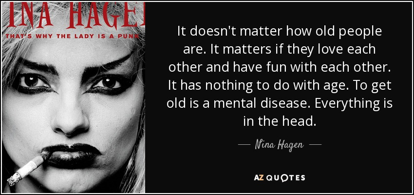 Nina Hagen Quote It Doesnt Matter How Old People Are It Matters If