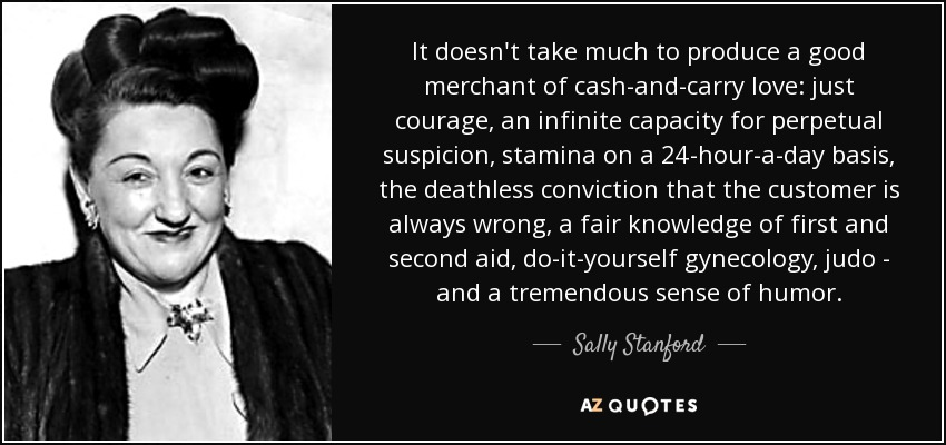 Sally Stanford quote: It doesn't take much to produce a good