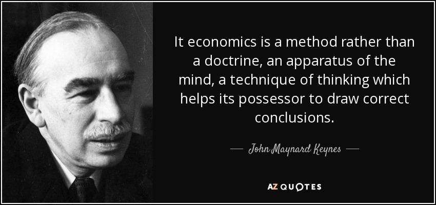 John Maynard Keynes quote: It economics is a method rather than a ...