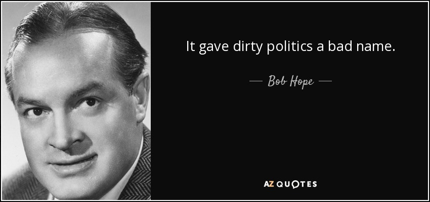 It gave dirty politics a bad name. - Bob Hope