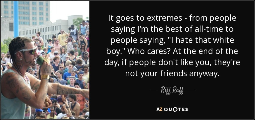 It goes to extremes - from people saying I'm the best of all-time to people saying,