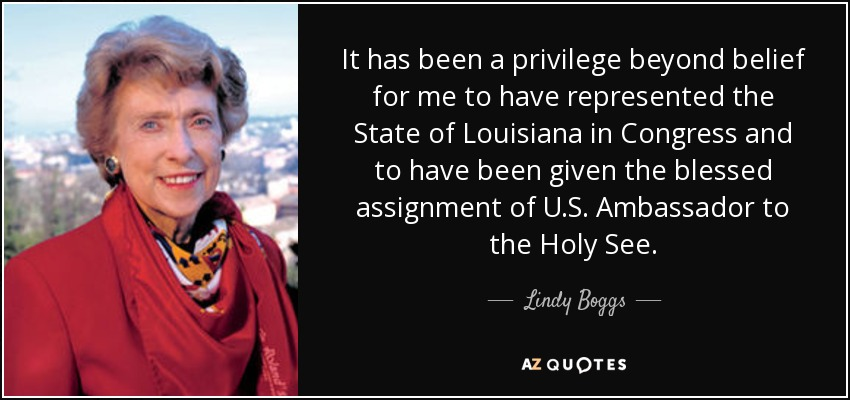 Lindy Boggs Quote It Has Been A Privilege Beyond Belief For Me To