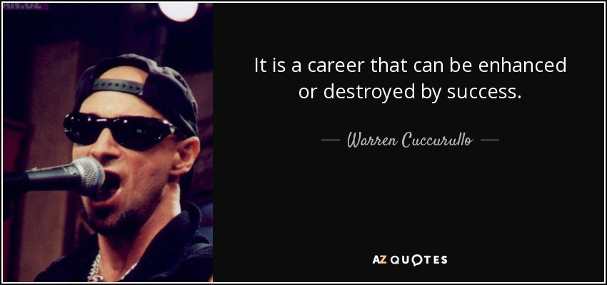 It is a career that can be enhanced or destroyed by success. - Warren Cuccurullo