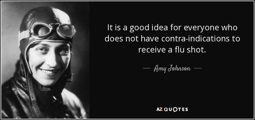 It is a good idea for everyone who does not have contra-indications to receive a flu shot. - Amy Johnson