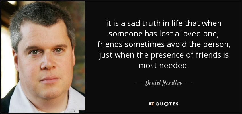Daniel Handler Quote It Is A Sad Truth In Life That When Someone
