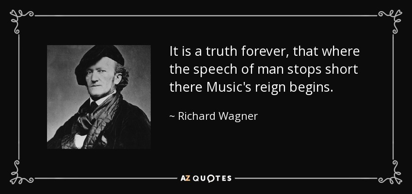 Richard Wagner Quote It Is A Truth Forever That Where The Speech Of