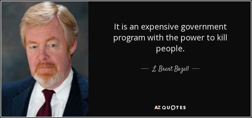 It is an expensive government program with the power to kill people. - L. Brent Bozell, Jr.