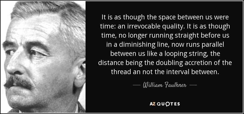 William Faulkner Quote It Is As Though The Space Between Us Were