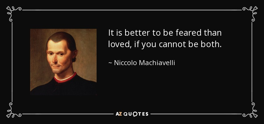 """Image result for """"It is better to be feared than loved, if you cannot be both."""" Niccolo Machiavelli blogspot.com"""
