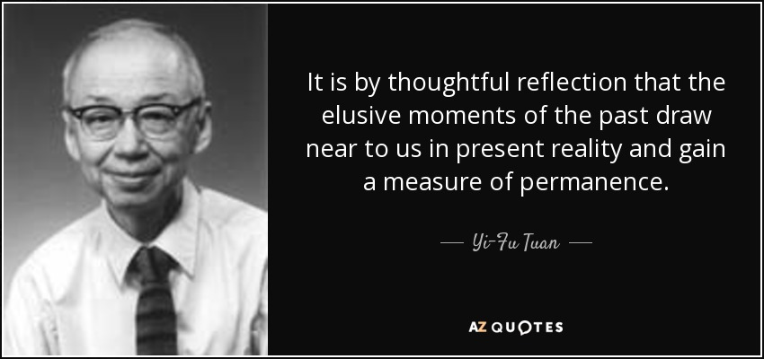 Yi Fu Tuan Quote It Is By Thoughtful Reflection That The Elusive