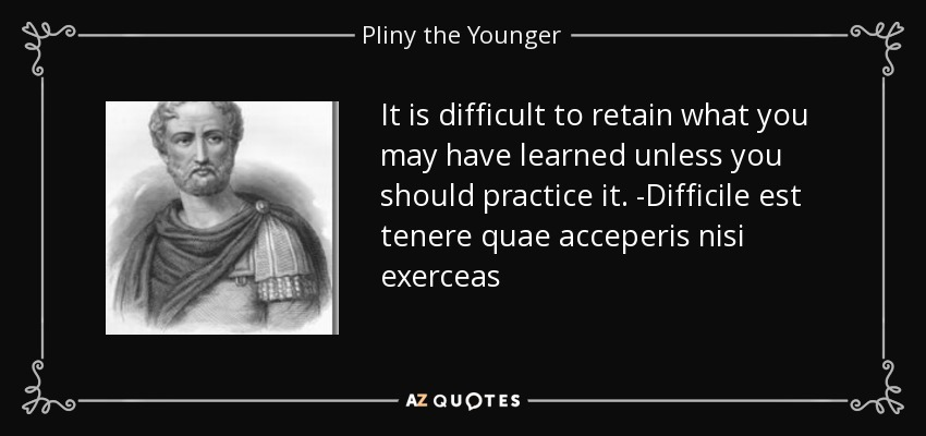 Pliny The Elder Quotes: Pliny The Younger Quote: It Is Difficult To Retain What