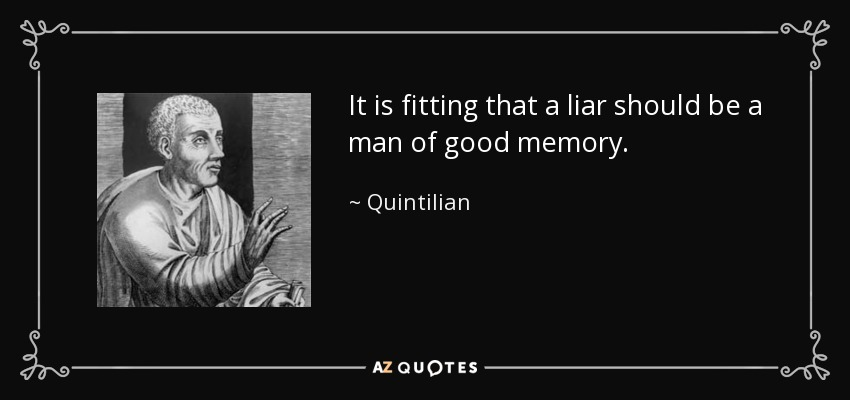 It is fitting that a liar should be a man of good memory. - Quintilian