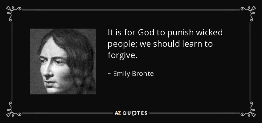 It is for God to punish wicked people; we should learn to forgive. - Emily Bronte