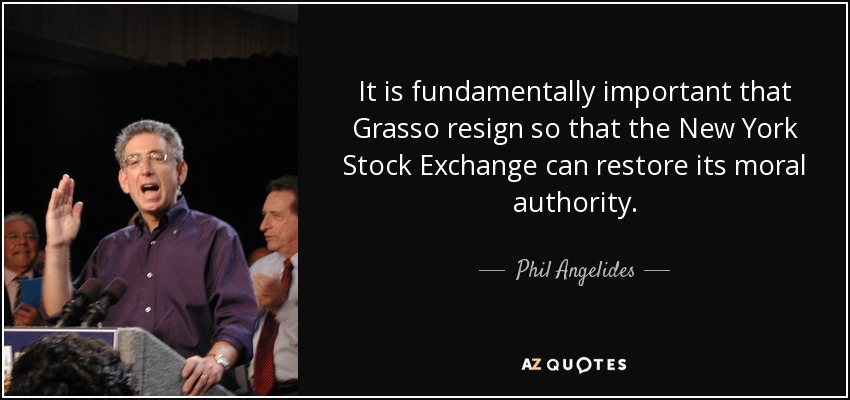 It is fundamentally important that Grasso resign so that the New York Stock Exchange can restore its moral authority. - Phil Angelides