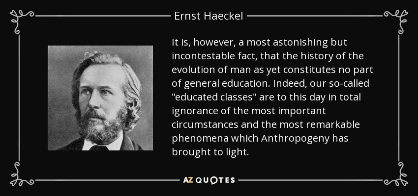 It is, however, a most astonishing but incontestable fact, that the history of the evolution of man as yet constitutes no part of general education. Indeed, our so-called