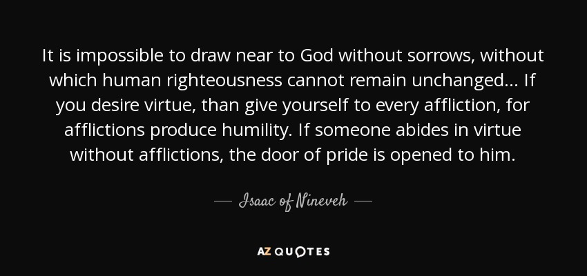 Isaac Of Nineveh Quote It Is Impossible To Draw Near To God Without