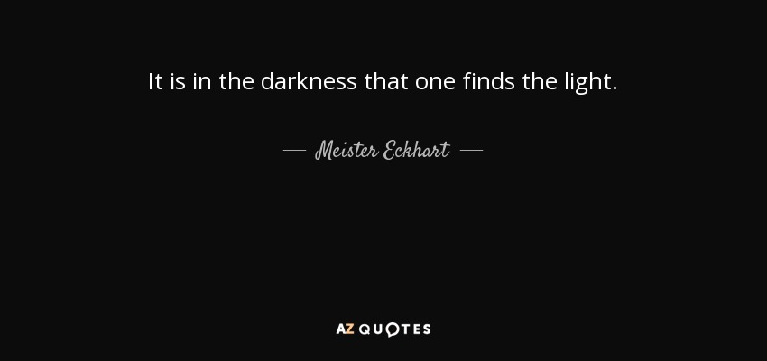 Meister Eckhart Quote: It Is In The Darkness That One