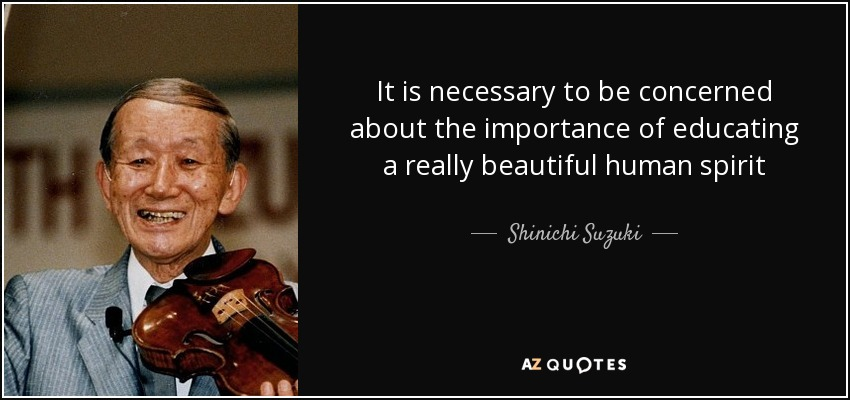 It is necessary to be concerned about the importance of educating a really beautiful human spirit - Shinichi Suzuki