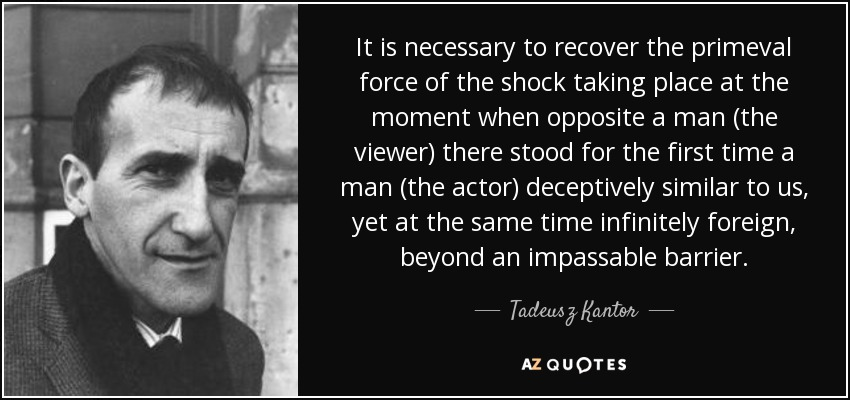 QUOTES BY TADEUSZ KANTOR | A-Z Quotes