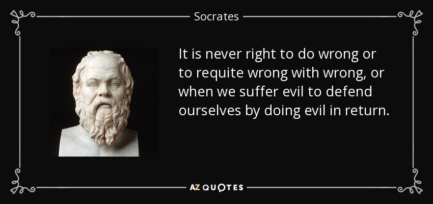 It is never right to do wrong or to requite wrong with wrong, or when we suffer evil to defend ourselves by doing evil in return. - Socrates
