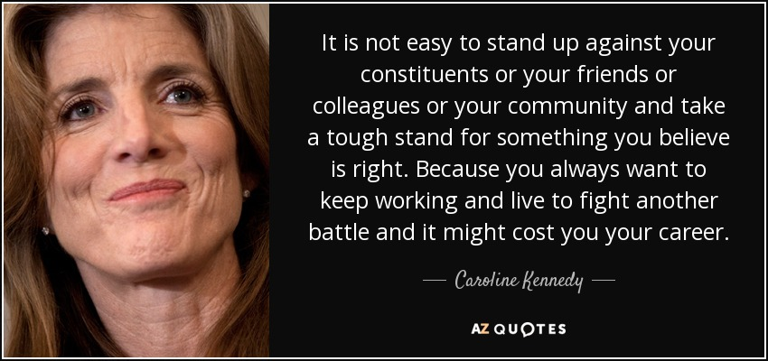 Caroline Kennedy Quote It Is Not Easy To Stand Up Against Your