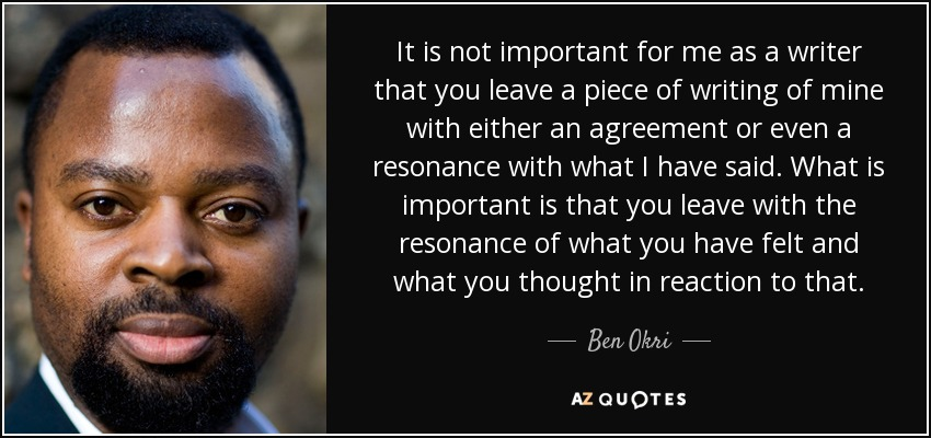 Ben Okri Quote It Is Not Important For Me As A Writer That