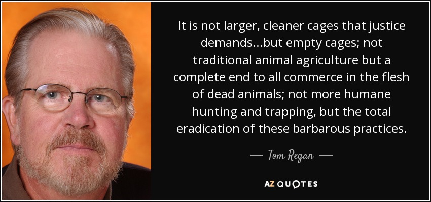 compare tom regan carl cohen and (2006), tibor machan (2010), and carl cohen (2010), reject the vegetarian  slogan  what is the relevant difference between eating animals and  tom  regan observes that humans and animals are all experiencing subjects of a life,  being.