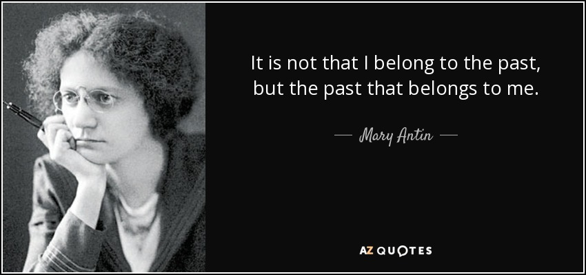 Mary Antin Quote It Is Not That I Belong To The Past But