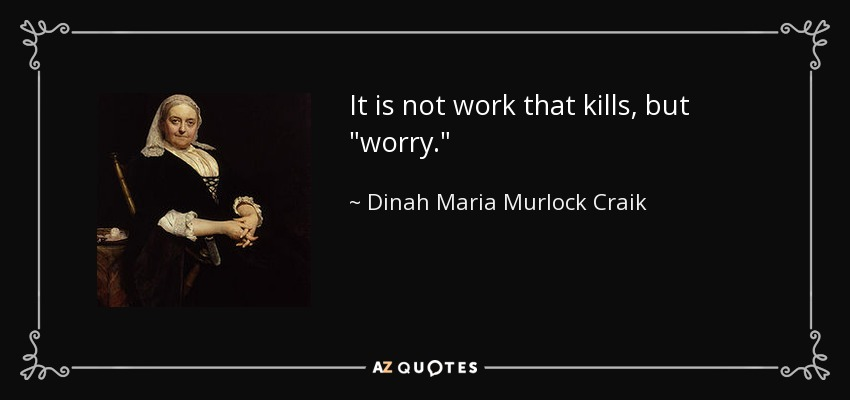 It is not work that kills, but