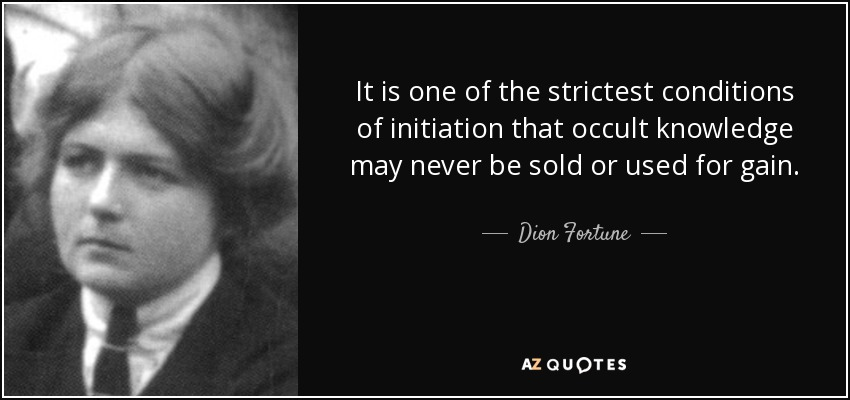 Dion Fortune quote: It is one of the strictest conditions of