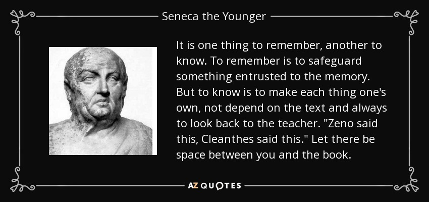It is one thing to remember, another to know. To remember is to safeguard something entrusted to the memory. But to know is to make each thing one's own, not depend on the text and always to look back to the teacher.