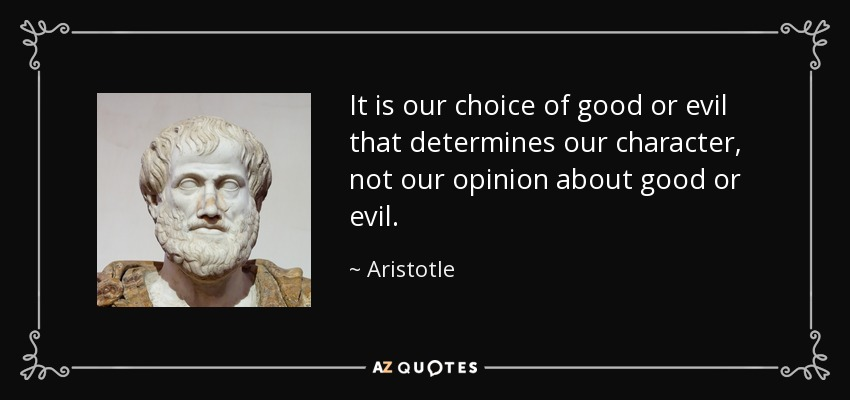 It is our choice of good or evil that determines our character, not our opinion about good or evil. - Aristotle