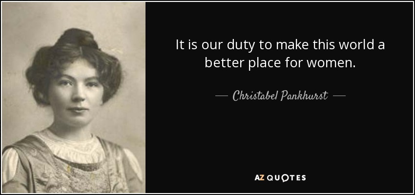 Christabel Pankhurst Quote It Is Our Duty To Make This World A