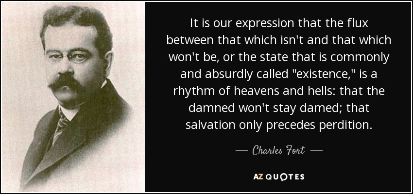 It is our expression that the flux between that which isn't and that which won't be, or the state that is commonly and absurdly called