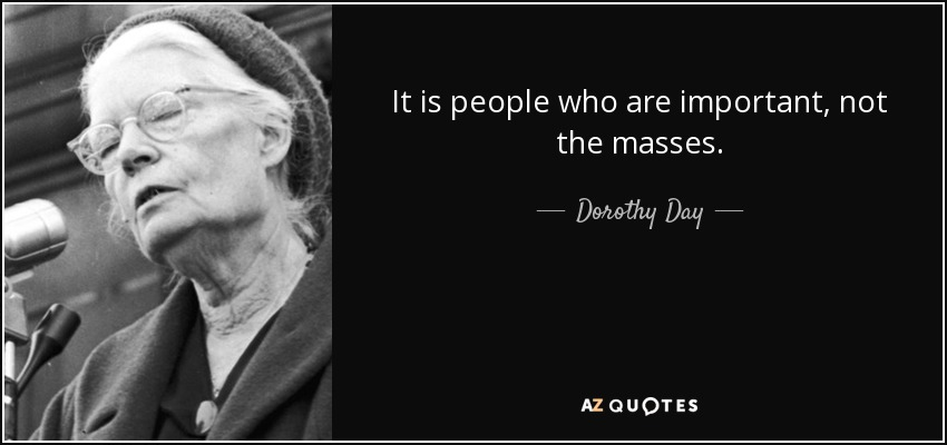 It is people who are important, not the masses. - Dorothy Day