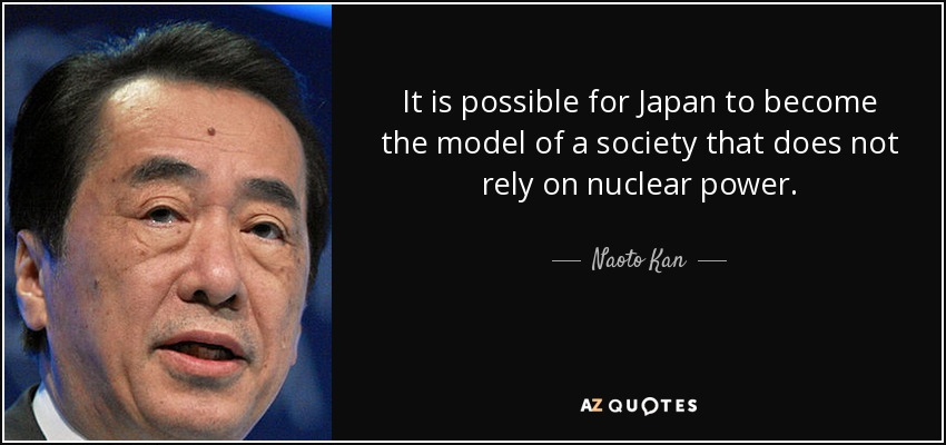 It is possible for Japan to become the model of a society that does not rely on nuclear power. - Naoto Kan