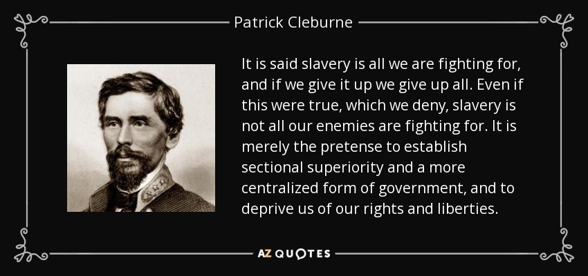 Patrick Cleburne Quote: It Is Said Slavery Is All We Are