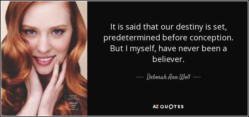 It is said that our destiny is set, predetermined before conception. But I myself, have never been a believer. - Deborah Ann Woll