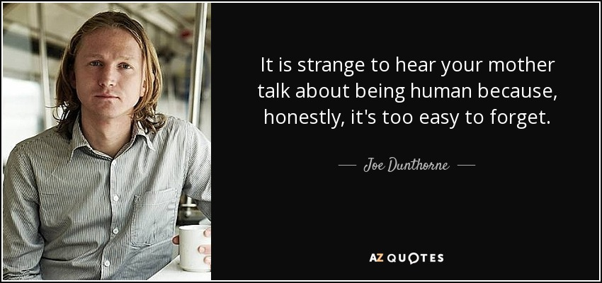 Joe Dunthorne Quote It Is Strange To Hear Your Mother Talk About