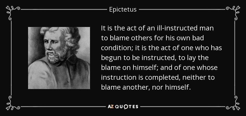 Epictetus Quote It Is The Act Of An Ill Instructed Man To Blame
