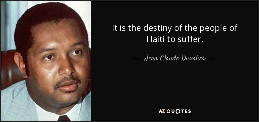 It is the destiny of the people of Haiti to suffer. - Jean-Claude Duvalier