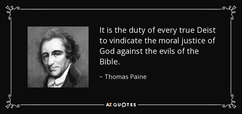 It is the duty of every true Deist to vindicate the moral justice of God against the evils of the Bible. - Thomas Paine