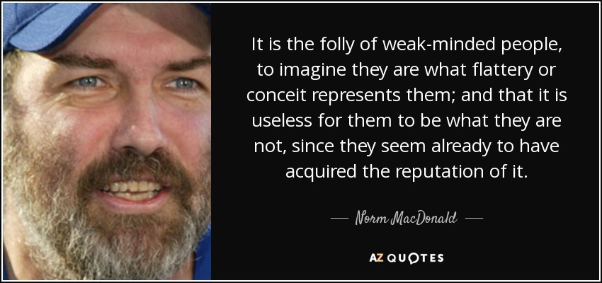 Norm Macdonald Quote It Is The Folly Of Weak Minded People To