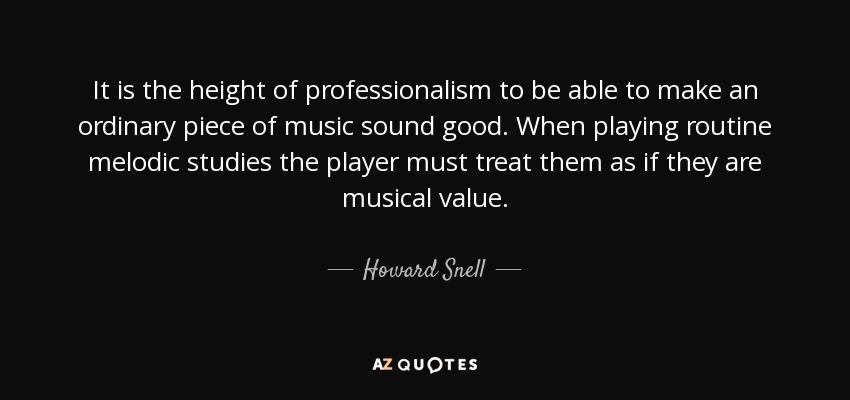 Howard Snell Quote It Is The Height Of Professionalism To Be Able To